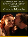 6 Things You Must Know About Family Reunions【電子書籍】[ Carlos Mondy ]