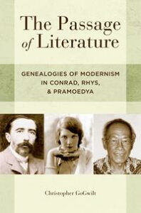 The Passage of LiteratureGenealogies of Modernism in Conrad, Rhys, and Pramoedya【電子書籍】[ Christopher GoGwilt ]