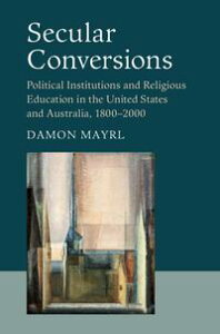 Secular ConversionsPolitical Institutions and Religious Education in the United States and Australia, 1800?2000【電子書籍】[ Damon Mayrl ]