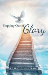 Stepping out of Glory【電子書籍】[ Robert D. Anderson ]
