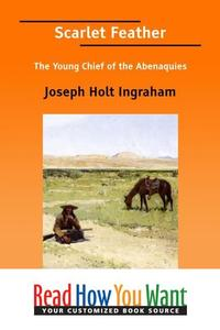 Scarlet Feather : The Young Chief Of The Abenaquies【電子書籍】[ Ingraham Joseph Holt ]