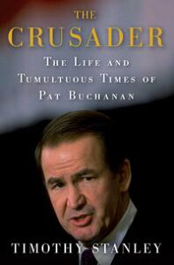 The CrusaderThe Life and Tumultuous Times of Pat Buchanan【電子書籍】[ Timothy Stanley ]