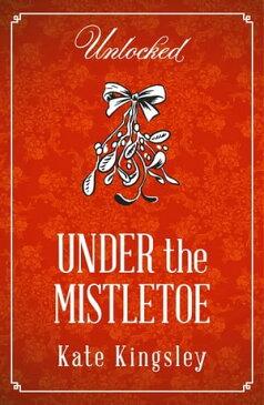 Under the Mistletoe【電子書籍】[ Kate Kingsley ]