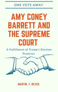 One Vote Away: Amy Coney Barrett and The Supreme CourtA Fulfillment of Trump's Election Promises【電子書籍】[ Martin. T. Reyes ]
