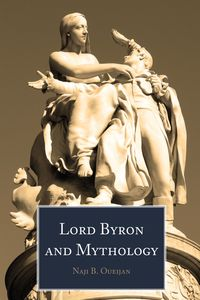Lord Byron and Mythology【電子書籍】[ Naji B. Oueijan ]
