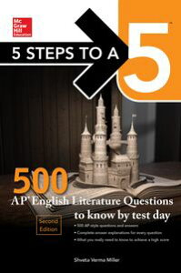 5 Steps to a 5: 500 AP English Literature Questions to Know by Test Day, Second Edition【電子書籍】[ Shveta Verma Miller ]