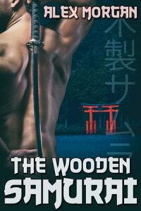 The Wooden Samurai【電子書籍】[ Alex Morgan ]