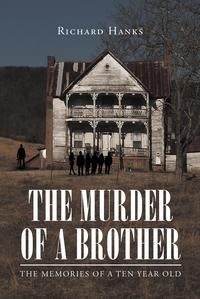 The Murder of a Brother: The Memories of a Ten Year Old【電子書籍】[ Richard Hanks ]