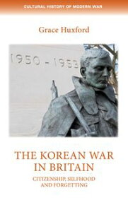 The Korean War in BritainCitizenship, selfhood and forgetting【電子書籍】[ Grace Huxford ]