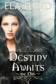 The 13th: Destiny Awaits【電子書籍】[ Ela Lond ]