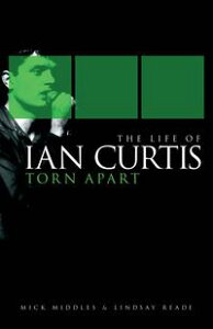 The Life of Ian Curtis: Torn Apart【電子書籍】[ Mick Middles ]