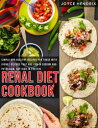 Renal Diet Cookbook : Simple and Healthy Recipes for Those With Kidney Disease That Are Low in Sodium and Potassium, but High in Protein【電子書籍】[ Joyce Hendrix ]