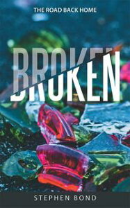 BrokenThe Road Back Home【電子書籍】[ Stephen Bond ]