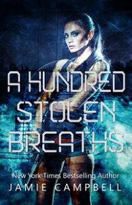 A Hundred Stolen Breaths【電子書籍】[ Jamie Campbell ]