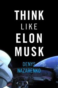 Think Like Elon Musk: Part 1【電子書籍】[ Denys Nazarenko ]