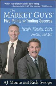 The Market Guys' Five Points for Trading SuccessIdentify, Pinpoint, Strike, Protect, and Act!【電子書籍】[ A. J. Monte ]