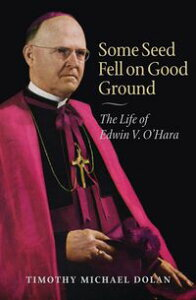 Some Seed Fell on Good GroundThe Life of Edwin V. O'Hara【電子書籍】[ Timothy Michael Dolan ]