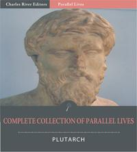 The Complete Collection of Plutarchs Parallel Lives【電子書籍】[ Plutarch ]