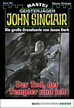 John Sinclair - Folge 1861 Der Tod, der Templer und ich【電子書籍】[ Jason Dark ]