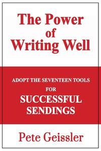 Adopt the Seventeen Tools for Successful Sendings: The Power of Writing Well【電子書籍】[ Pete Geissler ]