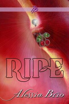 Ripe【電子書籍】[ Alessia Brio ]