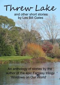 Threw Lake and Other Short Stories【電子書籍】[ Les Bill Gates ]