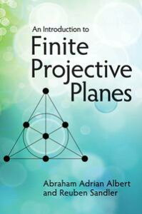 An Introduction to Finite Projective Planes【電子書籍】[ Abraham Adrian Albert ]