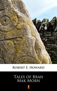 Tales of Bran Mak Morn【電子書籍】[ Robert E. Howard ]