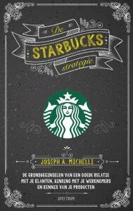 De Starbucks strategiede grondbeginselen van een goede relatie met je klanten, binding met je werknemers en kennis van je producten【電子書籍】[ Joseph Michelli ]