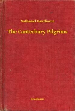 The Canterbury Pilgrims【電子書籍】[ Nathaniel Hawthorne ]
