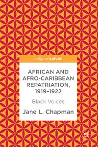 African and Afro-Caribbean Repatriation, 1919?1922Black Voices【電子書籍】[ Jane L. Chapman ]