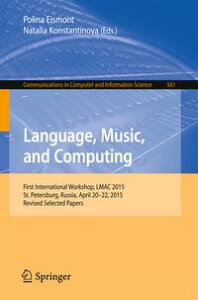 Language, Music, and ComputingFirst International Workshop, LMAC 2015, St. Petersburg, Russia, April 20-22, 2015, Revised Selected Papers【電子書籍】