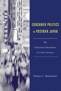 Consumer Politics in Postwar JapanThe Institutional Boundaries of Citizen Activism【電子書籍】[ Patricia Maclachlan ]