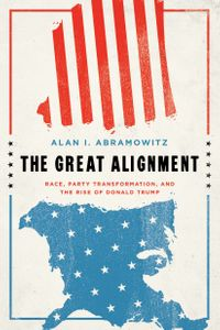 The Great AlignmentRace, Party Transformation, and the Rise of Donald Trump【電子書籍】[ Alan I. Abramowitz ]