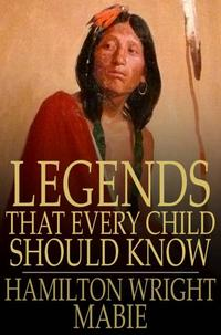 Legends That Every Child Should KnowA Selection of the Great Legends of All Times【電子書籍】