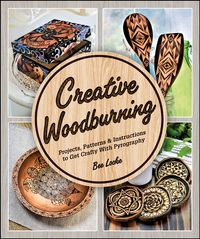 Creative WoodburningProjects, Patterns and Instruction to Get Crafty with Pyrography【電子書籍】[ Creative Woodburning Bee Locke ]