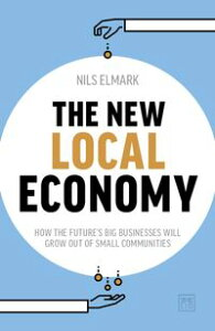 The New Local EconomyHow the Future's Big Businesses Will Grow out of Small Communities【電子書籍】[ Nils Elmark ]