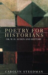 Poetry for historiansOr, W. H. Auden and history【電子書籍】[ Carolyn Steedman ]