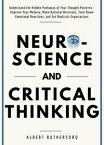 Neuroscience and Critical ThinkingUnderstand the Hidden Pathways of Your Thought Patterns- Improve Your Memory, Make Rational Decisions, Tune Down Emotional Reactions, and Set Realistic Expectations【電子書籍】[ Albert Rutherford ]