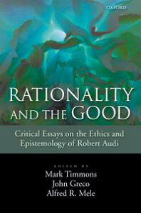 Rationality and the GoodCritical Essays on the Ethics and Epistemology of Robert Audi【電子書籍】