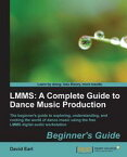 LMMS: A Complete Guide to Dance Music Production【電子書籍】[ David Earl ]