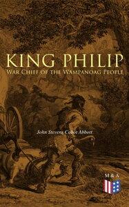 King Philip: War Chief of the Wampanoag People【電子書籍】[ John Stevens Cabot Abbott ]