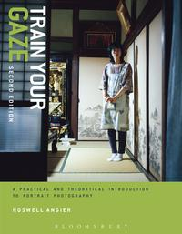 Train Your GazeA Practical and Theoretical Introduction to Portrait Photography【電子書籍】[ Roswell Angier ]