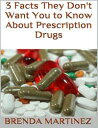 3 Facts They Don't Want You to Know About Prescription Drugs【電子書籍】[ Brenda Martinez ]