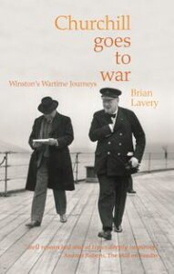 Churchill Goes to WarWinston's Wartime Journeys【電子書籍】[ Brian Lavery ]