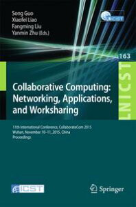 Collaborative Computing: Networking, Applications, and Worksharing11th International Conference, CollaborateCom 2015, Wuhan, November 10-11, 2015, China. Proceedings【電子書籍】