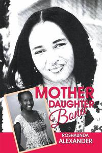 Mother Daughter Bond【電子書籍】[ Roshaunda Alexander ]