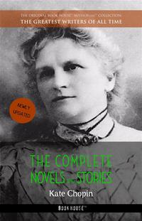 Kate Chopin: The Complete Novels and Stories【電子書籍】[ Kate Chopin ]