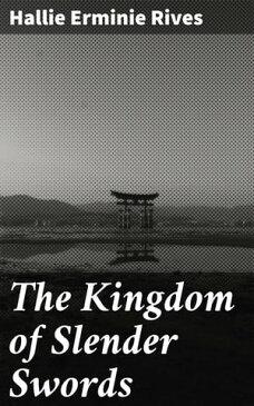 The Kingdom of Slender Swords【電子書籍】[ Hallie Erminie Rives ]