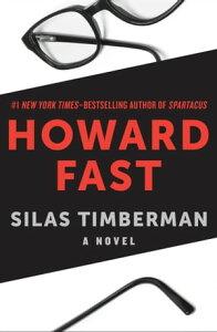 Silas TimbermanA Novel【電子書籍】[ Howard Fast ]